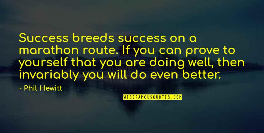 Do Not Prove Yourself Quotes By Phil Hewitt: Success breeds success on a marathon route. If