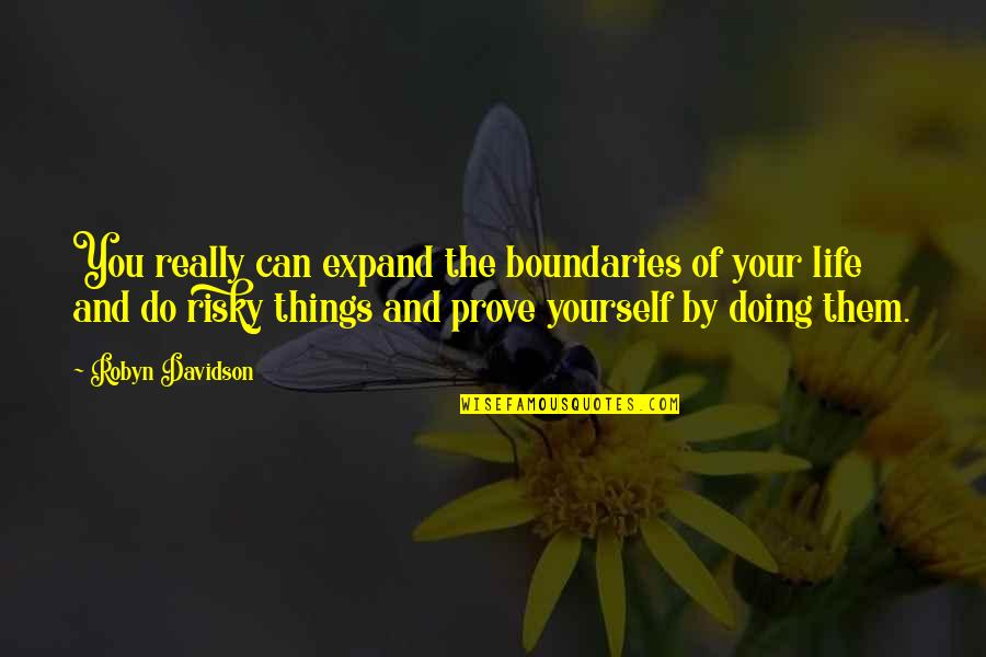 Do Not Prove Yourself Quotes By Robyn Davidson: You really can expand the boundaries of your