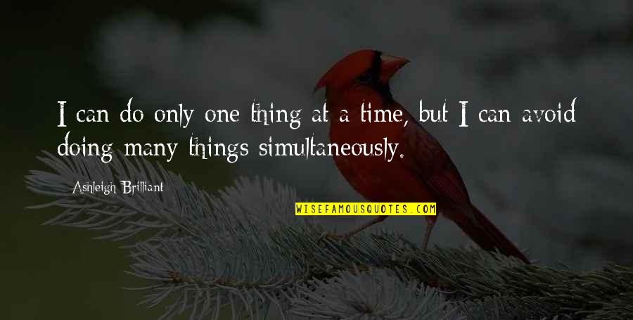 Do One Thing At A Time Quotes By Ashleigh Brilliant: I can do only one thing at a