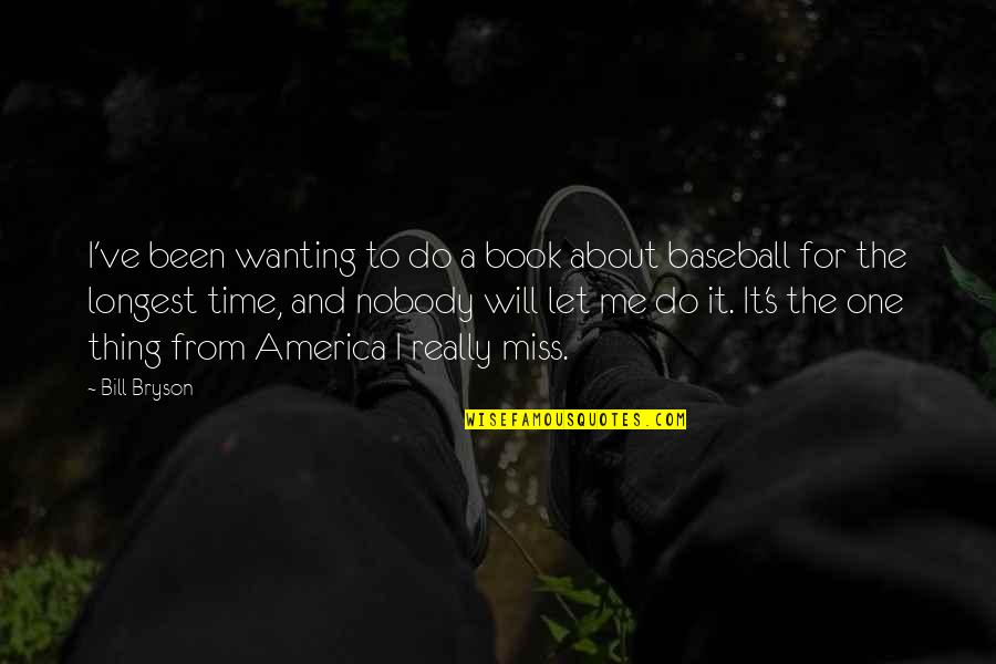 Do One Thing At A Time Quotes By Bill Bryson: I've been wanting to do a book about