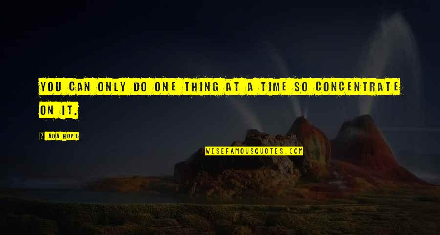 Do One Thing At A Time Quotes By Bob Hope: YOU CAN ONLY DO ONE THING AT A
