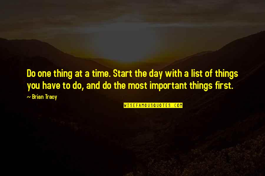 Do One Thing At A Time Quotes By Brian Tracy: Do one thing at a time. Start the