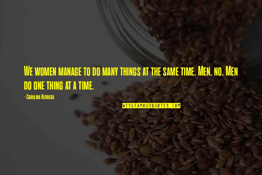 Do One Thing At A Time Quotes By Carolina Herrera: We women manage to do many things at