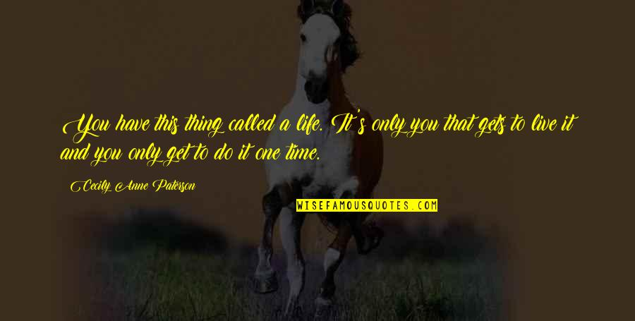 Do One Thing At A Time Quotes By Cecily Anne Paterson: You have this thing called a life. It's