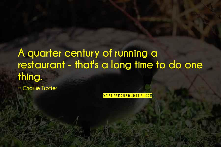 Do One Thing At A Time Quotes By Charlie Trotter: A quarter century of running a restaurant -