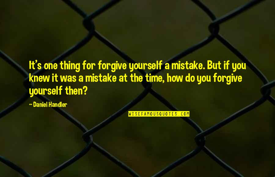 Do One Thing At A Time Quotes By Daniel Handler: It's one thing for forgive yourself a mistake.