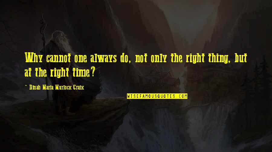 Do One Thing At A Time Quotes By Dinah Maria Murlock Craik: Why cannot one always do, not only the