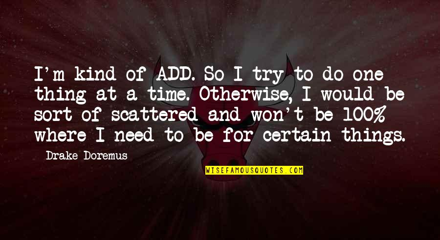 Do One Thing At A Time Quotes By Drake Doremus: I'm kind of ADD. So I try to
