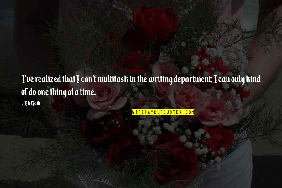 Do One Thing At A Time Quotes By Eli Roth: I've realized that I can't multitask in the