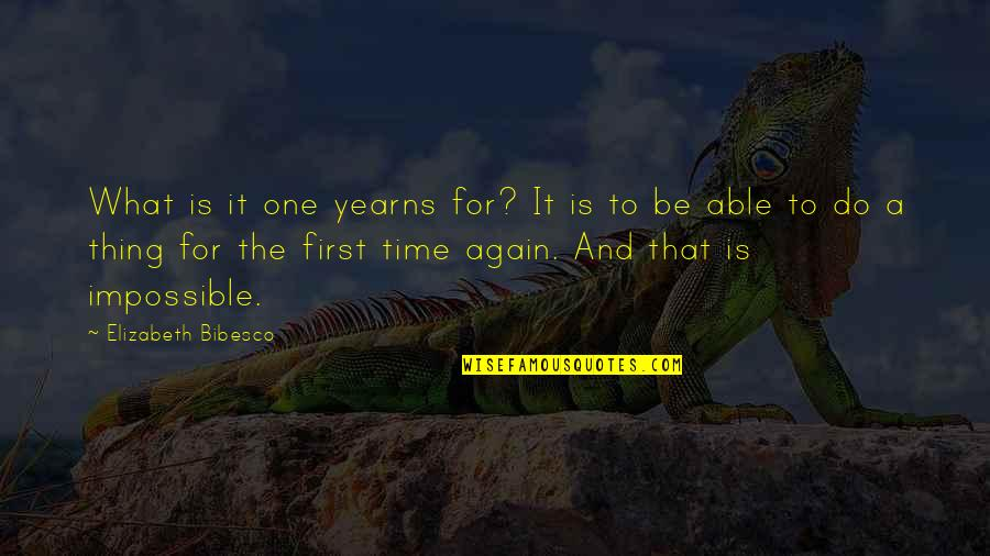 Do One Thing At A Time Quotes By Elizabeth Bibesco: What is it one yearns for? It is