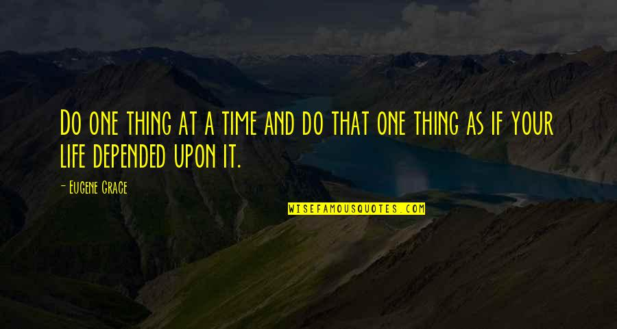Do One Thing At A Time Quotes By Eugene Grace: Do one thing at a time and do