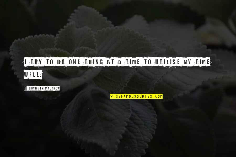 Do One Thing At A Time Quotes By Gwyneth Paltrow: I try to do one thing at a