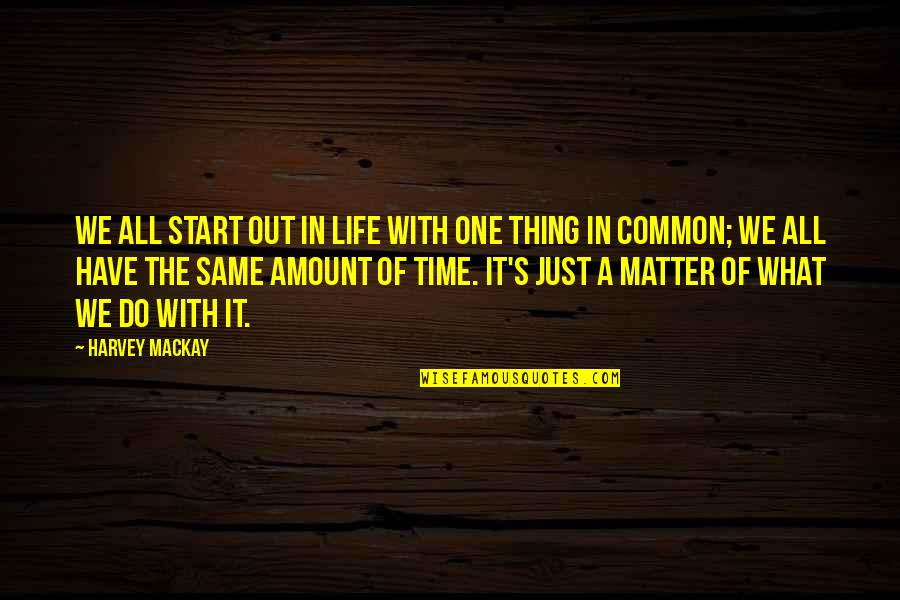 Do One Thing At A Time Quotes By Harvey MacKay: We all start out in life with one