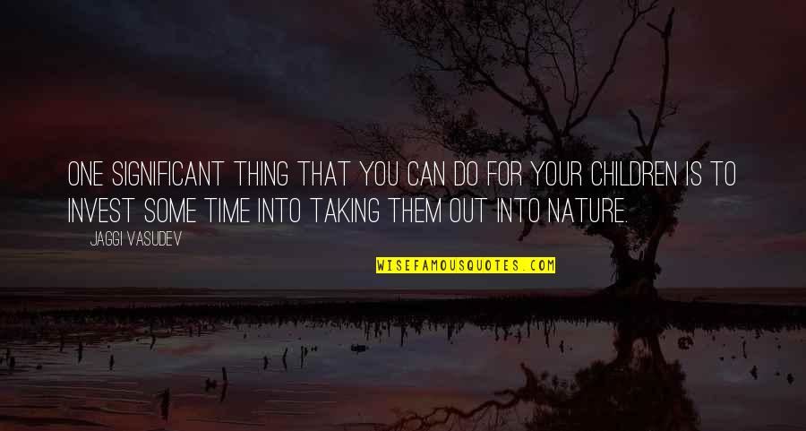 Do One Thing At A Time Quotes By Jaggi Vasudev: One significant thing that you can do for