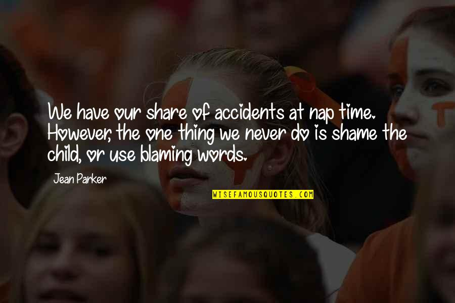 Do One Thing At A Time Quotes By Jean Parker: We have our share of accidents at nap