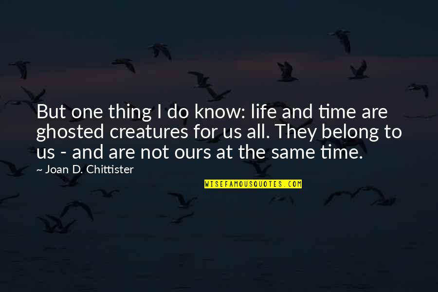 Do One Thing At A Time Quotes By Joan D. Chittister: But one thing I do know: life and