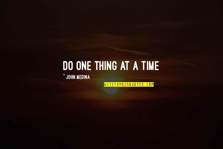 Do One Thing At A Time Quotes By John Medina: Do one thing at a time
