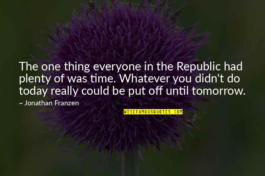 Do One Thing At A Time Quotes By Jonathan Franzen: The one thing everyone in the Republic had
