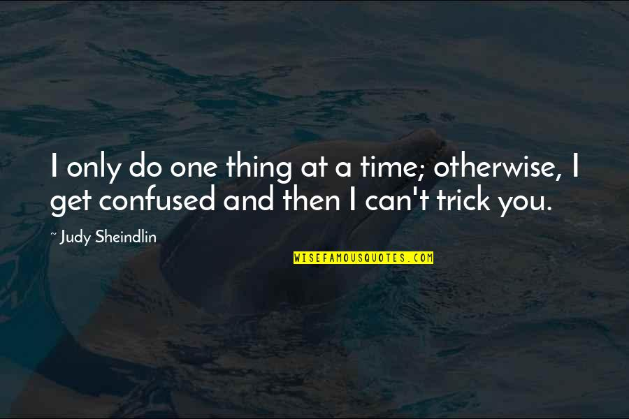 Do One Thing At A Time Quotes By Judy Sheindlin: I only do one thing at a time;