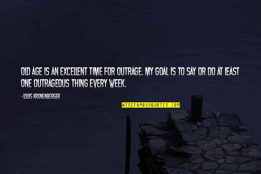 Do One Thing At A Time Quotes By Louis Kronenberger: Old age is an excellent time for outrage.