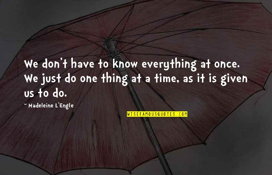 Do One Thing At A Time Quotes By Madeleine L'Engle: We don't have to know everything at once.