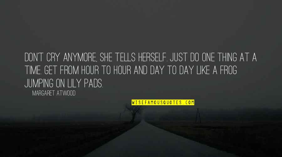 Do One Thing At A Time Quotes By Margaret Atwood: Don't cry anymore, she tells herself. Just do