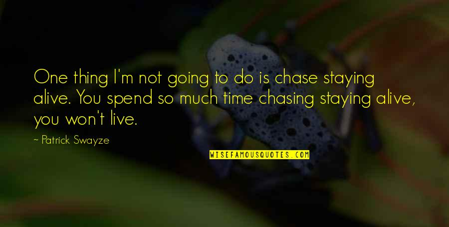 Do One Thing At A Time Quotes By Patrick Swayze: One thing I'm not going to do is