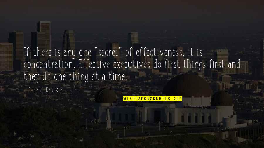 """Do One Thing At A Time Quotes By Peter F. Drucker: If there is any one """"secret"""" of effectiveness,"""