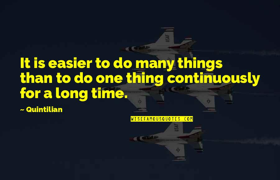 Do One Thing At A Time Quotes By Quintilian: It is easier to do many things than