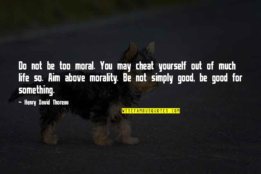 Do Something Good For Yourself Quotes By Henry David Thoreau: Do not be too moral. You may cheat