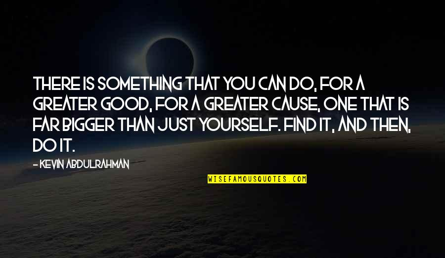 Do Something Good For Yourself Quotes By Kevin Abdulrahman: There is something that you can do, for