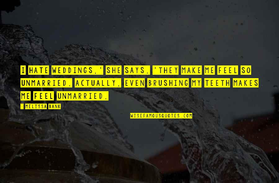 Do Something Good For Yourself Quotes By Melissa Bank: I hate weddings,' she says. 'They make me