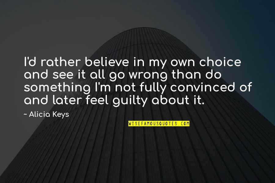 Do Something Quotes By Alicia Keys: I'd rather believe in my own choice and