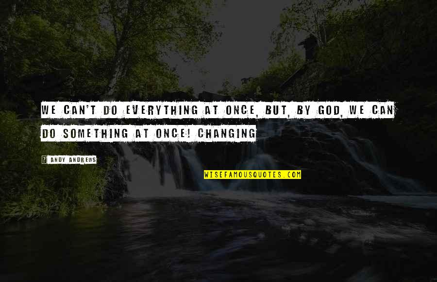Do Something Quotes By Andy Andrews: We can't do everything at once, but, by