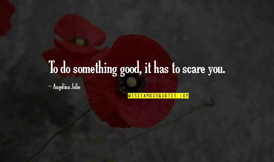 Do Something Quotes By Angelina Jolie: To do something good, it has to scare