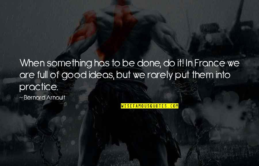 Do Something Quotes By Bernard Arnault: When something has to be done, do it!