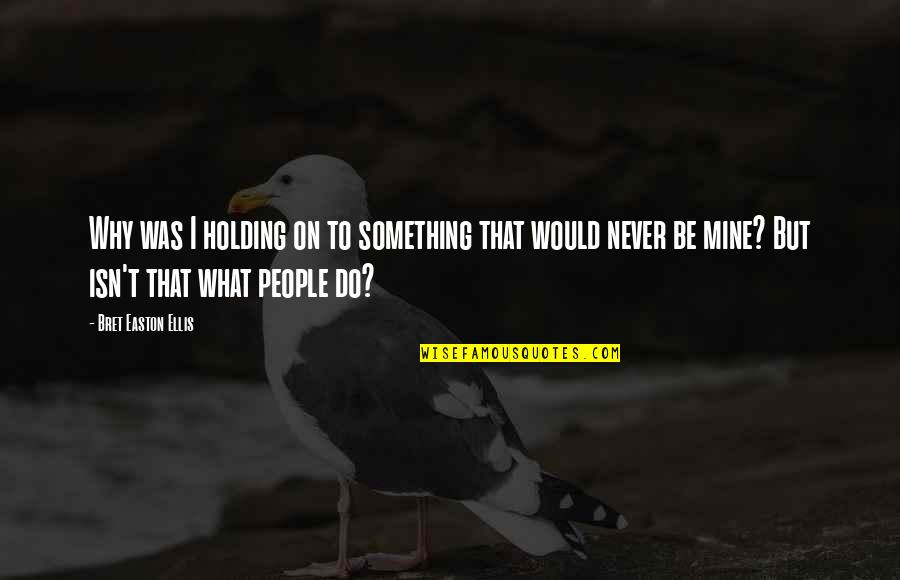 Do Something Quotes By Bret Easton Ellis: Why was I holding on to something that