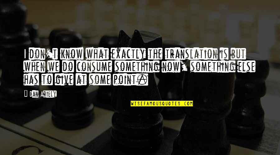 Do Something Quotes By Dan Ariely: I don't know what exactly the translation is