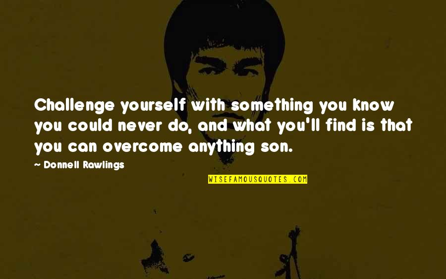 Do Something Quotes By Donnell Rawlings: Challenge yourself with something you know you could