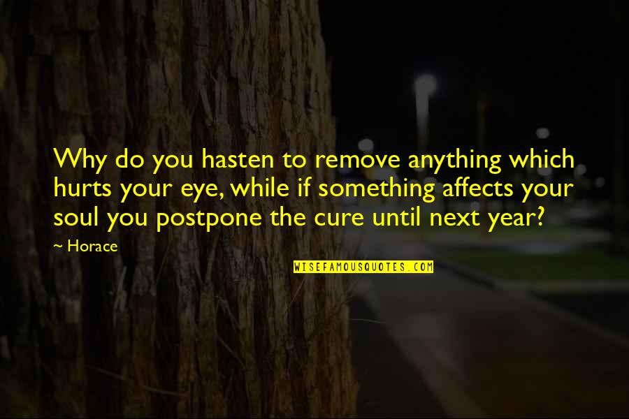 Do Something Quotes By Horace: Why do you hasten to remove anything which