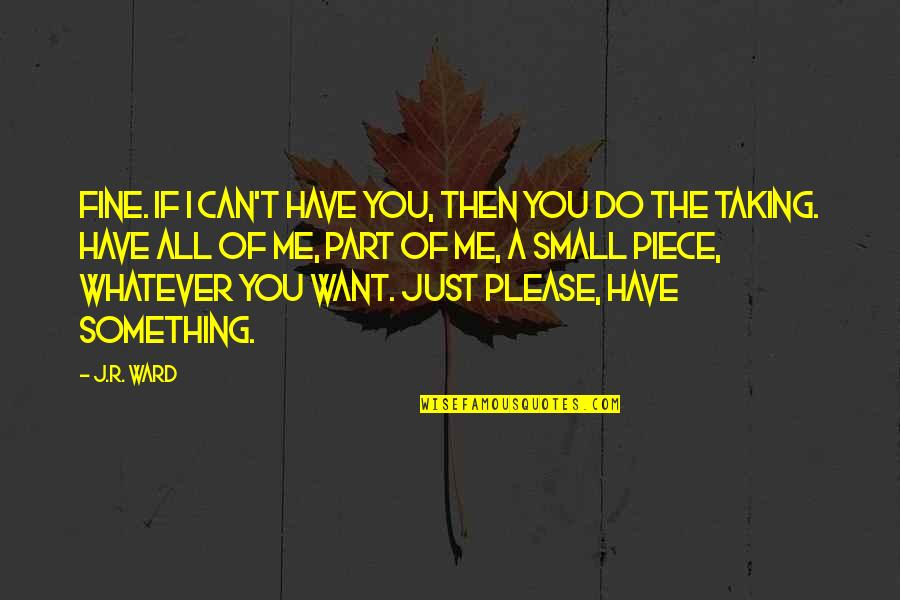 Do Something Quotes By J.R. Ward: Fine. If I can't have you, then you