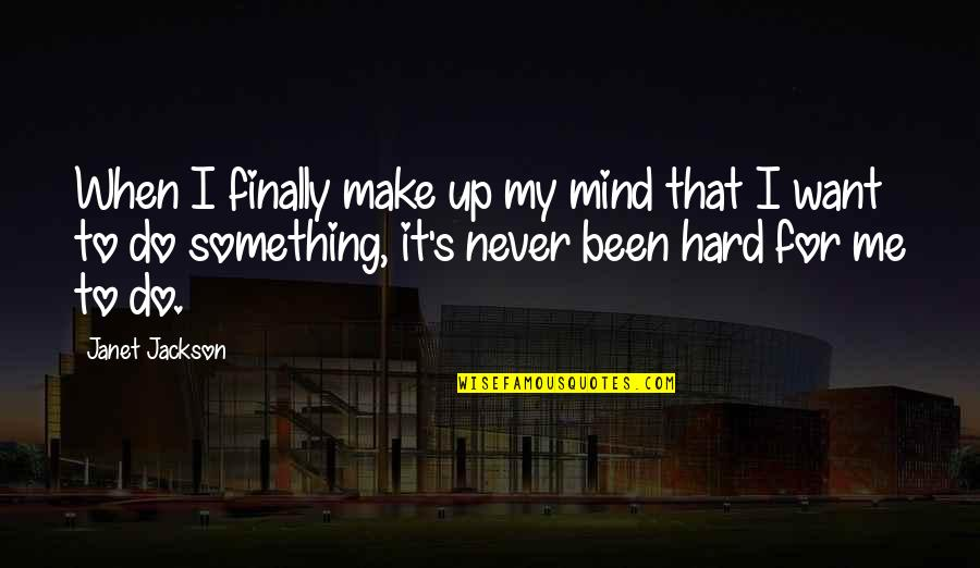 Do Something Quotes By Janet Jackson: When I finally make up my mind that