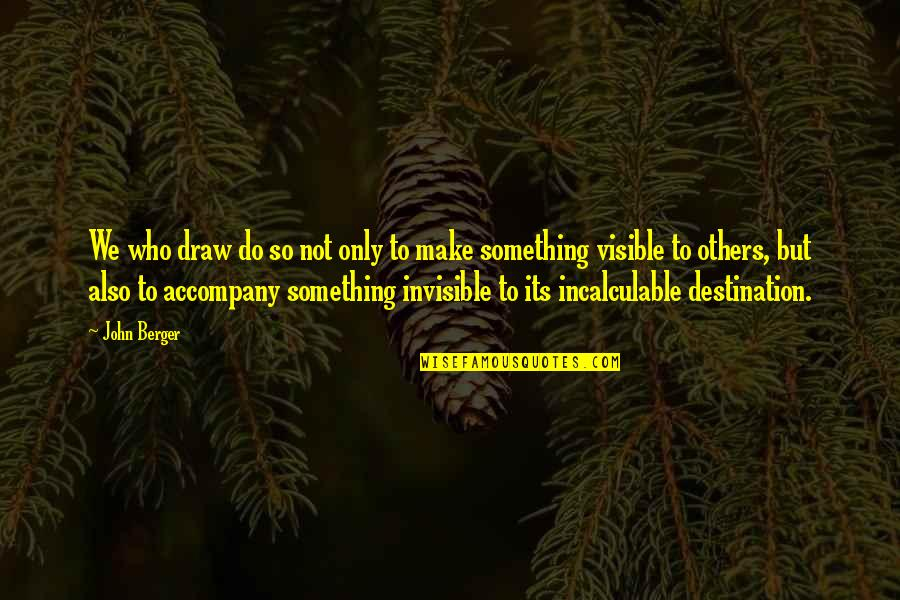 Do Something Quotes By John Berger: We who draw do so not only to