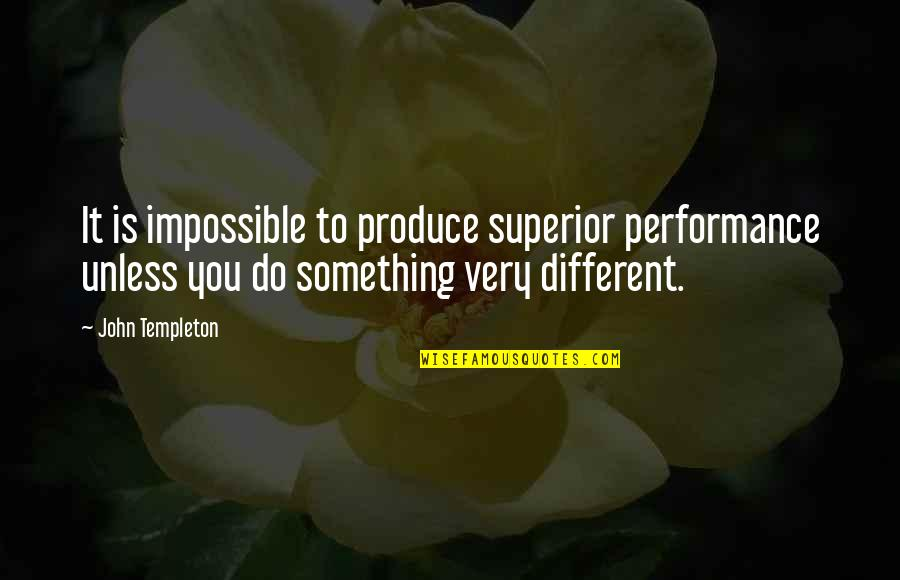 Do Something Quotes By John Templeton: It is impossible to produce superior performance unless