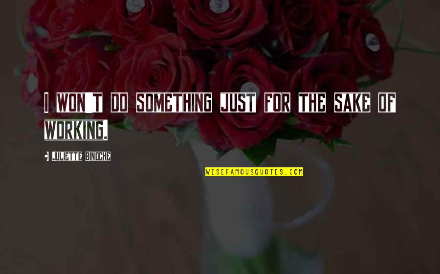 Do Something Quotes By Juliette Binoche: I won't do something just for the sake