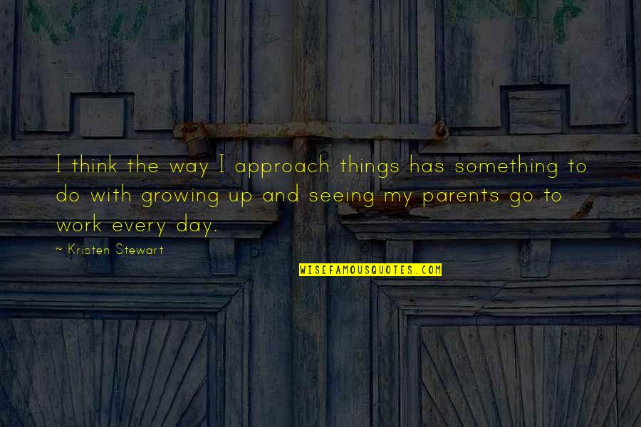 Do Something Quotes By Kristen Stewart: I think the way I approach things has