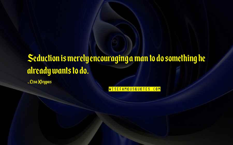 Do Something Quotes By Lisa Kleypas: Seduction is merely encouraging a man to do
