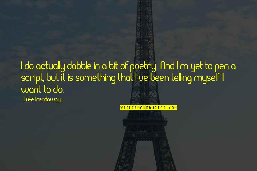 Do Something Quotes By Luke Treadaway: I do actually dabble in a bit of
