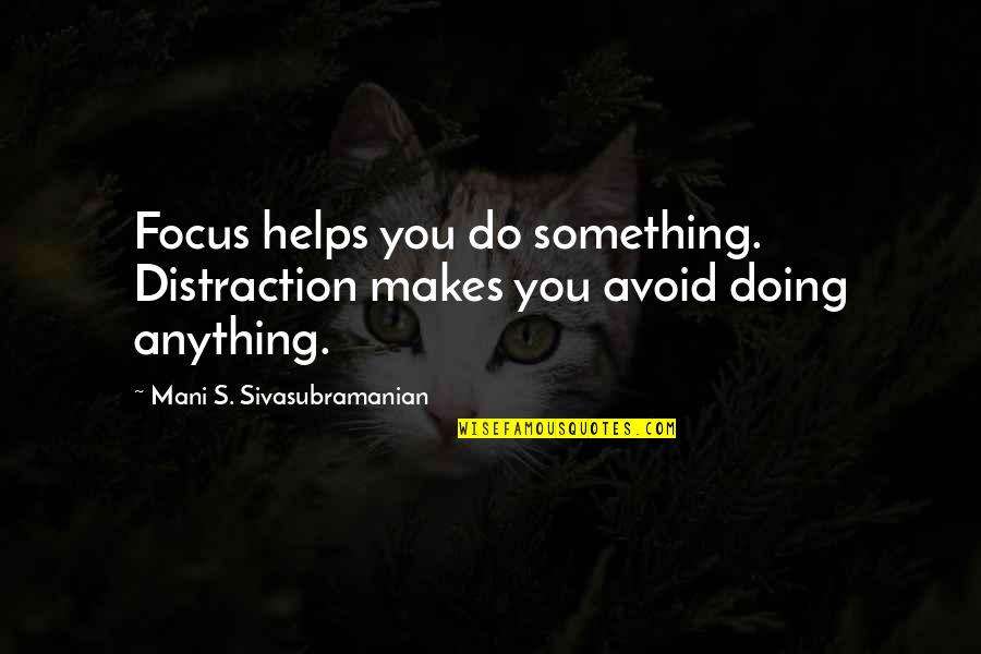 Do Something Quotes By Mani S. Sivasubramanian: Focus helps you do something. Distraction makes you
