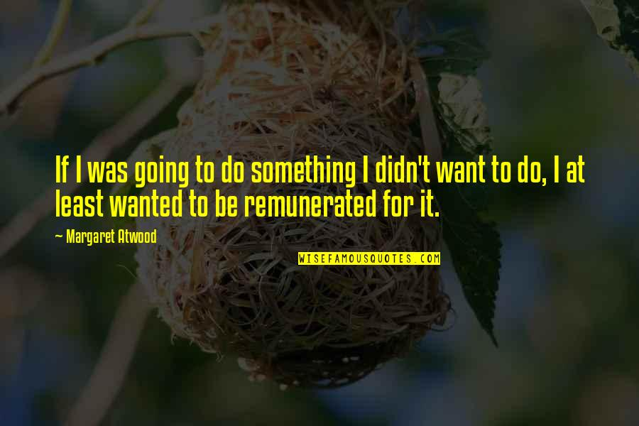 Do Something Quotes By Margaret Atwood: If I was going to do something I